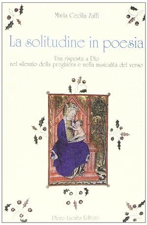 La solitudine in poesia. Una risposta a Dio nel silenzio della preghiera e nella musicalità ...