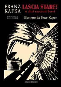 Lascia stare! E altri racconti.: Kafka, Franz Kuper, Peter