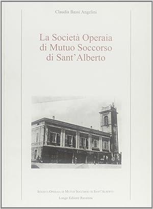 La società operaia di mutuo soccorso di Sant'Alberto.: Bassi Angelini, Claudia