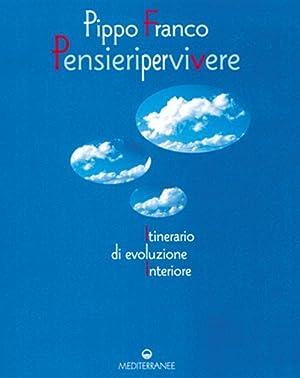Pensieri per vivere. Itinerario di evoluzione interiore.: Franco, Pippo