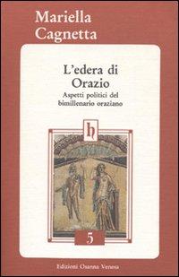L'edera di Orazio. Aspetti politici del bimillenario oraziano.: Cagnetta, Mariella