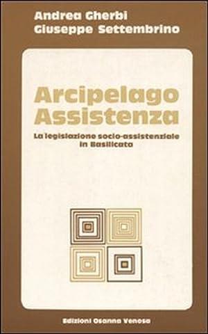 Arcipelago assistenza. La legislazione socio-assistenziale in Basilicata.: Gherbi, Andrea ...