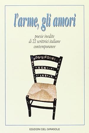 L'arme, gli amori. Poesie inedite di 22 scrittrici italiane contemporanee.
