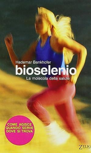 Bioselenio. La molecola della salute.: Bankhofer, Hademar