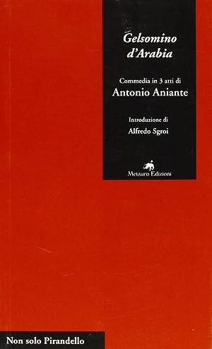 Gelsomino d'Arabia. Commedia in 3 atti.: Aniante, Antonio