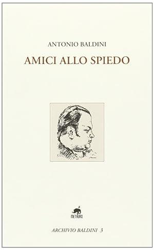 Amici allo spiedo.: Baldini, Antonio