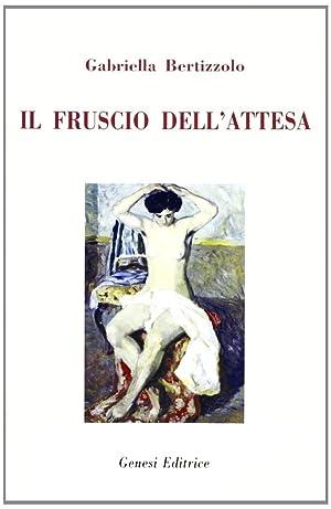 Il fruscio dell'attesa.: Bertizzolo, Gabriella