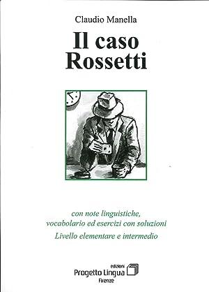 Il Caso Rossetti. Con Note Linguistiche, Vocabolario ed Esercizi con Soluzioni. Livello Elementare ...