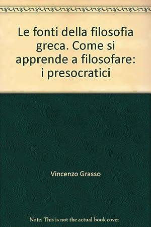 Le fonti della filosofia greca. Come si apprende a filosofare: i presocratici.: Grasso, Vincenzo