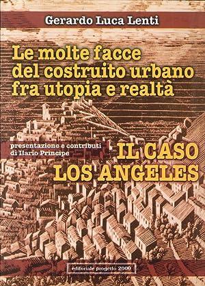 Il Caso Los Angeles. Le Molte Facce del Costruito Urbano fra Utopia e Realtà.: Lenti, ...