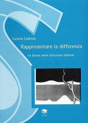 Rappresentare la Differenza. Le Donne nelle Istituzioni Elettive.: Cedroni, Lorella