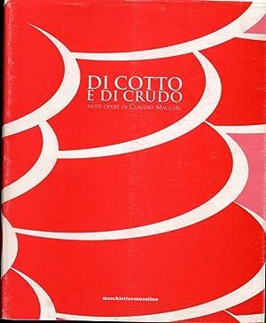 Di cotto e di crudo. Nove opere di Claudio Maccari.: Maccari, Claudio