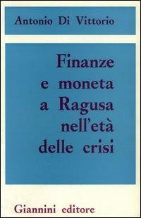 Finanze e moneta a Ragusa nell'età della crisi.: Di Vittorio, Antonio