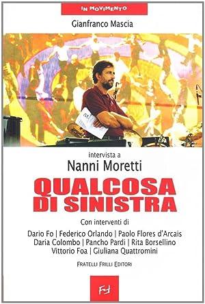 Qualcosa di sinistra. Intervista a Nanni Moretti.: Mascia, Gianfranco