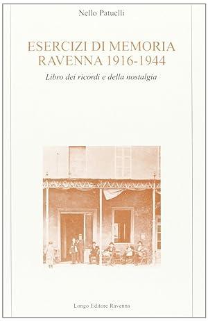 Esercizi di memoria (Ravenna, 1916-44). Libro dei ricordi e della nostalgia.: Patuelli, Nello