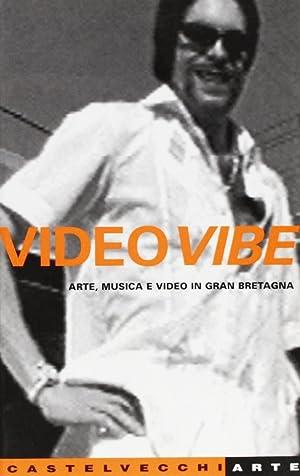 Video Vibe. Arte, musica e video in Gran Bretagna.