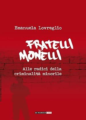 Fratelli Monelli. Alle Radici della Criminalità Minorile.: Lovreglio Emanuela