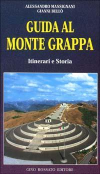 Guida al monte Grappa. Itinerari e storia.: Massignani, Alessandro Bellò, Gianni