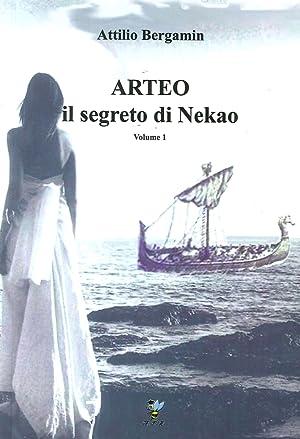 Arteo. Il Segreto di Nekao. Volume 1.: Bergamin, Attilio