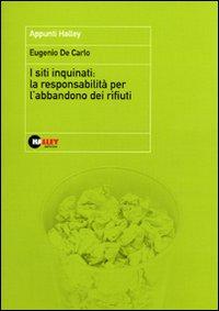 I siti inquinati: la responsabilità per l'abbandono dei rifiuti.: De Carlo, Eugenio