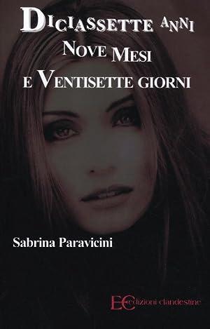 Diciassette anni nove mesi e ventisette giorni.: Paravicini, Sabrina