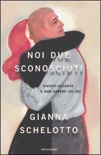 Noi Due Sconosciuti.: Schelotto, Gianna