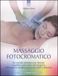 Massaggio fotocromatico. Un metodo innovativo per ritrovare l'equilibrio psico-fisico ed ...