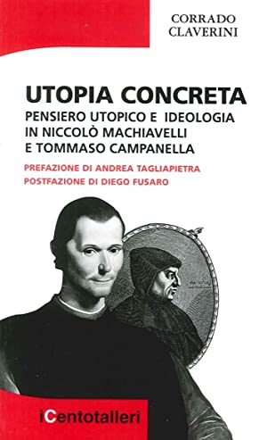 Utopia Concreta. Pensiero Utopico e Ideologia in Niccolò Machiavelli e Tommaso Campanella.: ...