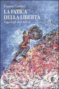 Le fatiche della libertà.: Cardini, Franco