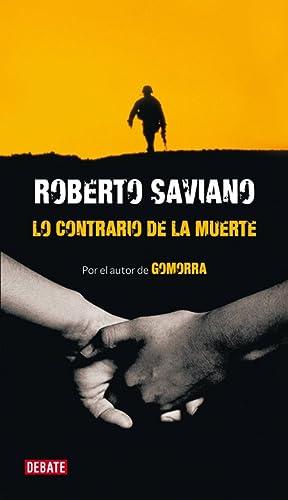 Lo contrario de la muerte.: Roberto Saviano