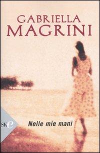 Nelle mie mani.: Magrini, Gabriella