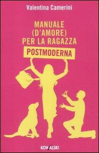 Manuale (d'amore) per la ragazza postmoderna: Camerini, Valentina