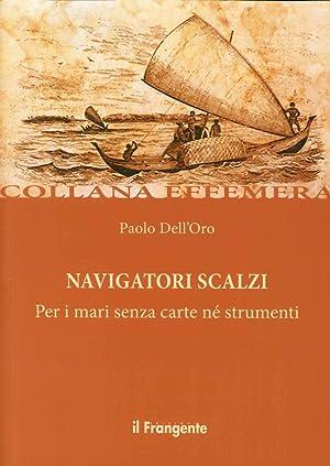 Navigatori scalzi. Per i mari senza carte né strumenti.: Dell'Oro, Paolo