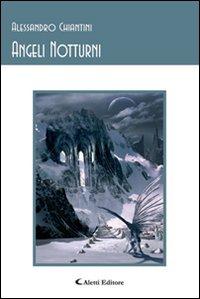 Angeli notturni.: Chiantini, Alessandro