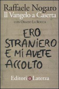Ero straniero e mi avete accolto. Il Vangelo a Caserta.: Nogaro, Raffaele La Rocca, Orazio