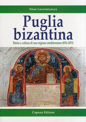 Puglia Bizantina. Storia e Cultura di una Regione Mediterranea (876-1071).: Lavermicocca, Nino
