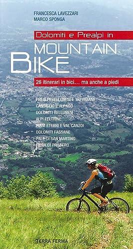 Dolomiti e Prealpi in Mountain Bike. 26 Itinerari in Bici. Ma Anche a Piedi.: Lavezzari, Francesca ...