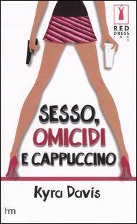 Sesso, omicidi e cappuccino.: Davis, Kyra