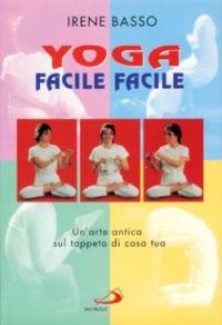 Yoga facile facile. Un'arte antica sul tappeto di casa tua. Con 2 audiocassette.: Basso, Irene