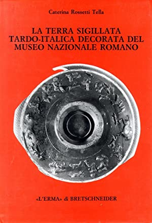 La Terra sigillata tardo-italica decorata del Museo Nazionale Romano.: Rossetti, Tella Caterina