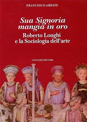 Sua signoria mangia in oro. Roberto Longhi e la sociologia dell'arte.: Abbate, F