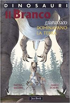 Dinosauri. Il Branco. Dominavano la Terra. Giurassico.: Bacchin, Matteo Signore, Marco