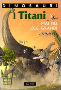 Dinosauri. I Titani. Mai più Così Grandi. Cretaceo. Dinosauri.: Bacchin, Matteo ...