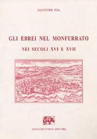 Foà Salvatore. Gli Ebrei nel Monferrato nei Secoli XVI e XVII.: Foà, Salvatore