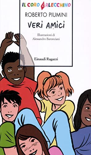 Il Coro Arlecchino. Veri amici.: Piumini, Roberto Baronciani, Alessandro