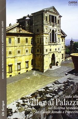 Guide alle ville e ai palazzi. Nel sistema museale dei Castelli Romani e Prenestini.