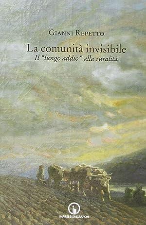 """La comunità invisibile. Il """"lungo addio"""" alla ruralità.: Repetto, Gianni"""