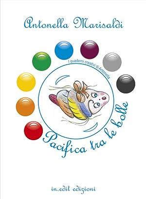 Pacifica tra le bolle. I quaderni creativi di Antonella.: Marisaldi, Antonella