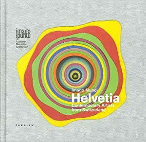 Imago Mundi Helvetia. Contemporary Artists From Switzerland. Ediz. Multilingue.