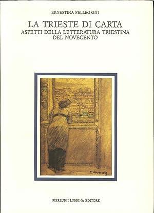 La Trieste di carta. Aspetti della letteratura triestina del Novecento.: Pellegrini, Ernestina